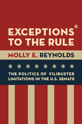 Exceptions to the Rule: The Politics of Filibuster Limitations in the U.S. Senate Cover Image