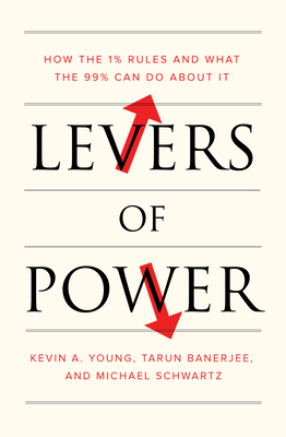Levers of Power: How the 1% Rules and What the 99% Can Do About It Cover Image