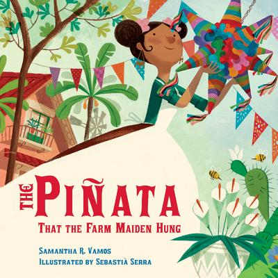 The Pinata That the Farm Maiden Hung by Samantha R. Vamos