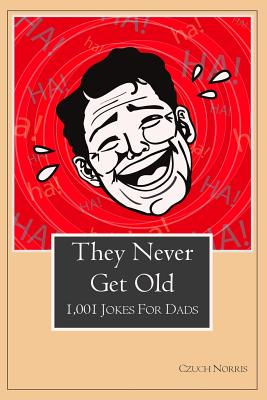 They Never Get Old: 1001 Jokes for Dads Cover Image