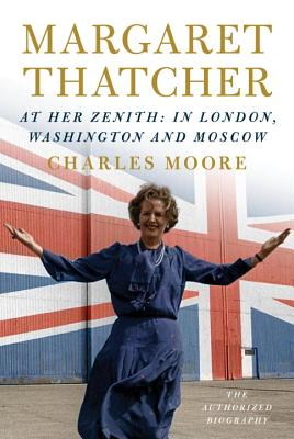 Margaret Thatcher: At Her Zenith: In London, Washington and Moscow Cover Image