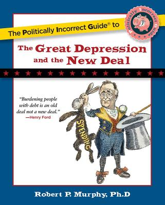 The Politically Incorrect Guide to the Great Depression and the New Deal Cover