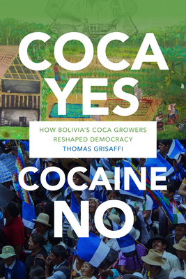 Coca Yes, Cocaine No: How Bolivia's Coca Growers Reshaped Democracy Cover Image