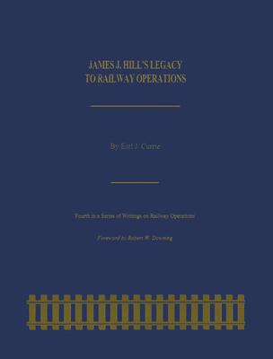 James J. Hill's Legacy to Railway Operations (Railroads Past and Present) Cover Image