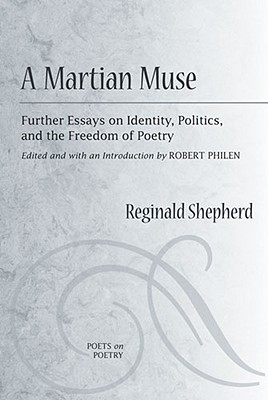 A Martian Muse: Further Essays on Identity, Politics, and the Freedom of Poetry (Poets On Poetry) Cover Image