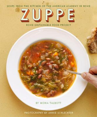 Zuppe: Soups from the Kitchen of the American Academy in Rome, Rome Sustainable Food Project Cover Image