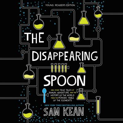 The Disappearing Spoon: And Other True Tales of Rivalry, Adventure, and the History of the World from the Periodic Table of the Elements Cover Image