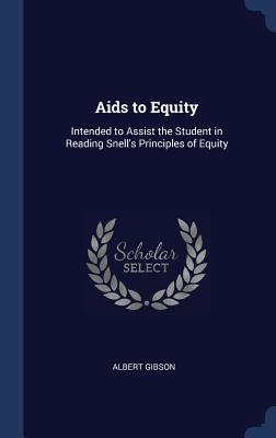 AIDS to Equity: Intended to Assist the Student in Reading Snell's Principles of Equity Cover Image