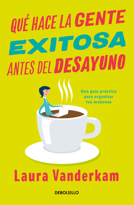 Qué hace la gente exitosa antes del desayuno: Una guía práctica para organizar tus mañanas / What the most Succesful People Do Before Breakfast cover