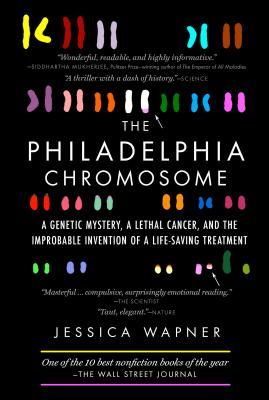 The Philadelphia Chromosome: A Genetic Mystery, a Lethal Cancer, and the Improbable Invention of a Lifesaving Treatment Cover Image