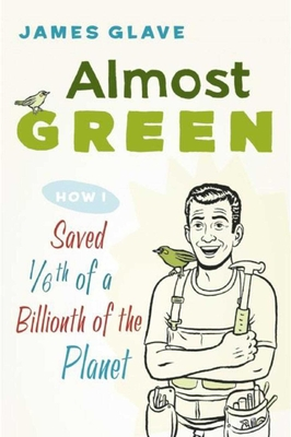 Almost Green: How I Saved 1/6th of a Billionth of the Planet Cover Image