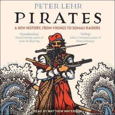 Pirates Lib/E: A New History, from Vikings to Somali Raiders Cover Image