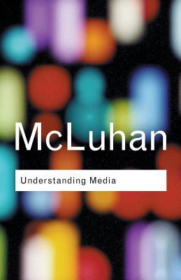 Understanding Media (Routledge Classics) Cover Image