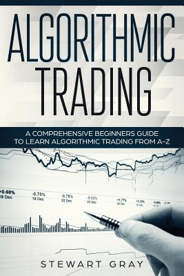 Algorithmic Trading: A Comprehensive Beginner's Guide to Learn Algorithmic Training from A-Z Cover Image