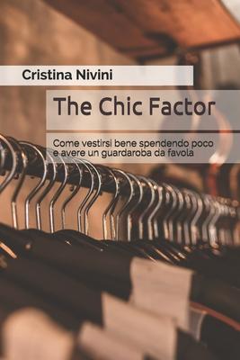 The Chic Factor: Come vestirsi bene spendendo poco e avere un guardaroba da favola Cover Image