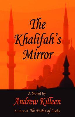 Andrew Killeen's The Khalifah's Mirror