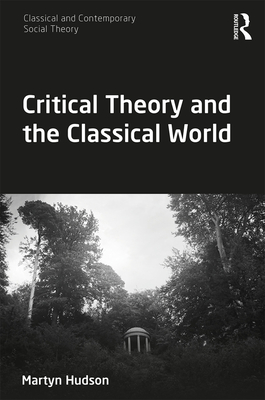 Critical Theory and the Classical World (Classical and Contemporary Social Theory) Cover Image