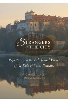 Strangers to the City: Reflections on the Beliefs and Values of the Rule of Saint Benedict (Voices from the Monastery) Cover Image