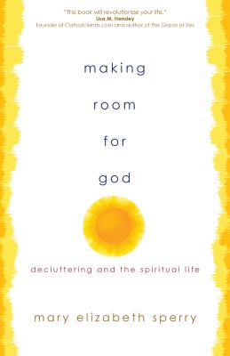 Making Room for God: Decluttering and the Spiritual Life Cover Image