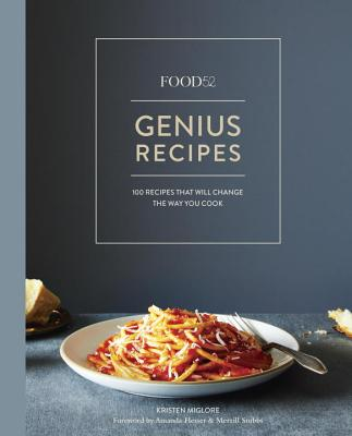 Food52 Genius Recipes: 100 Recipes That Will Change the Way You Cook [A Cookbook] (Food52 Works) Cover Image