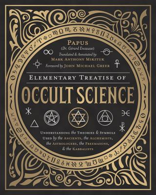 Elementary Treatise of Occult Science: Understanding the Theories and Symbols Used by the Ancients, the Alchemists, the Astrologers, the Freemasons & Cover Image