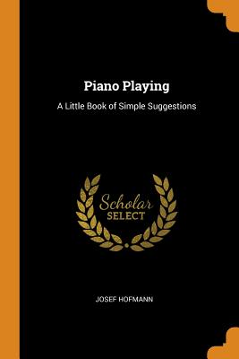 Piano Playing: A Little Book of Simple Suggestions Cover Image