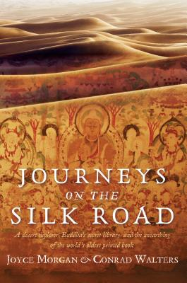 Journeys on the Silk Road: A Desert Explorer, Buddha's Secret Library, and the Unearthing of the World's Oldest Printed Book Cover Image