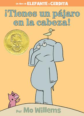 ¡Tienes un pájaro en la cabeza! (An Elephant and Piggie Book, Spanish Edition) Cover Image