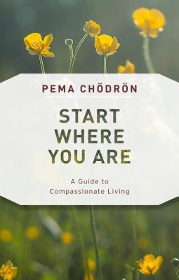 Start Where You Are: A Guide to Compassionate Living Cover Image