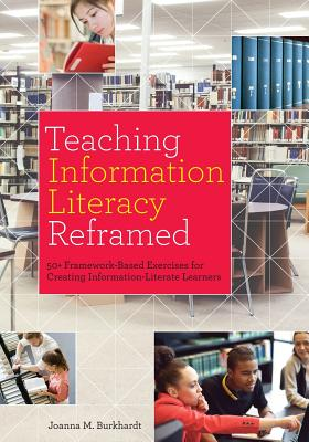Teaching Information Literacy Reframed: 50+ Framework-Based Exercises for Creating Information-Literate Learners Cover Image
