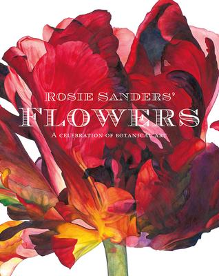 Rosie Sanders' Flowers: A celebration of botanical art Cover Image