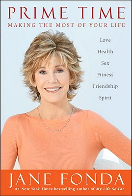 Prime Time: Love, health, sex, fitness, friendship, spirit--making the most of all of your life Cover Image