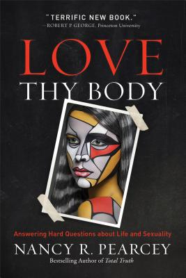 Love Thy Body: Answering Hard Questions about Life and Sexuality Cover Image