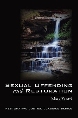 Sexual Offending and Restoration (Restorative Justice Classics) Cover Image
