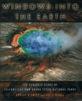 Windows Into the Earth: The Geologic Story of Yellowstone and Grand Teton National Parks Cover Image