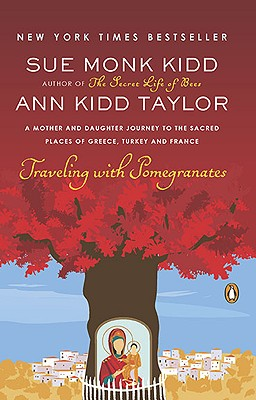 Traveling with Pomegranates: A Mother and Daughter Journey to the Sacred Places of Greece, Turkey, and France Cover Image