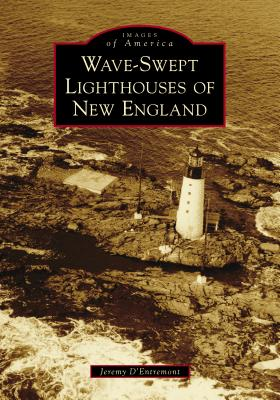 Wave-Swept Lighthouses of New England Cover Image