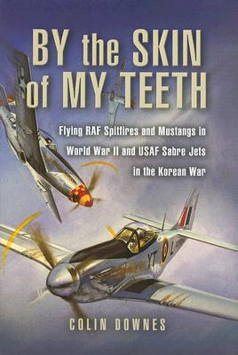 By the Skin of My Teeth: Flying RAF Spitfires and Mustangs in World War II and USAF Sabre Jets in the Korean War Cover Image