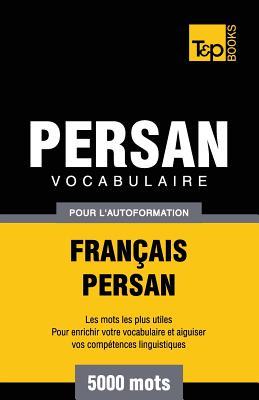 Vocabulaire Français-Persan pour l'autoformation - 5000 mots (French Collection #225) Cover Image
