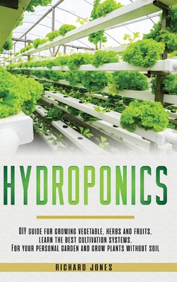 Hydroponics: DIY Guide for growing Vegetable, Herbs, and Fruits. Learn the Best Cultivation Systems. For your Personal Garden and G Cover Image