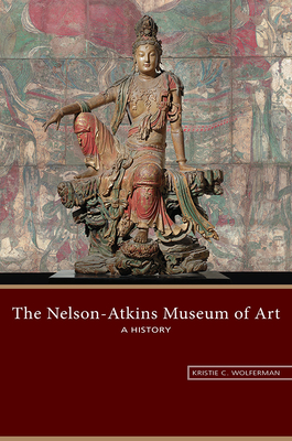 The Nelson-Atkins Museum of Art: A History Cover Image