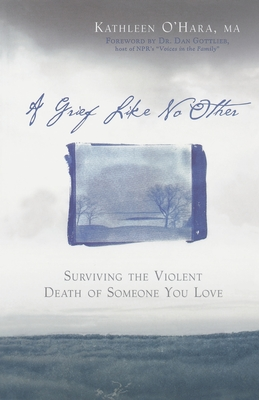 A Grief Like No Other: Surviving the Violent Death of Someone You Love Cover Image