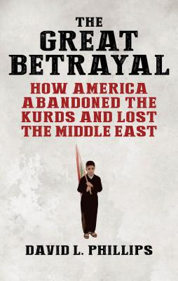 The Great Betrayal: How America Abandoned the Kurds and Lost the Middle East Cover Image