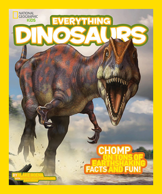 National Geographic Kids Everything Dinosaurs: Chomp on Tons of Earthshaking Facts and Fun Cover Image