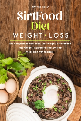 Sirtfood Diet Cookbook for Beginners: Sirt Food Diet Cookbook SirtFood Diet Recipes, Gluten Free, Wheat Free, Whole Diet, Antioxidants and Phytochemic Cover Image
