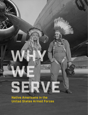 Why We Serve: Native Americans in the United States Armed Forces Cover Image