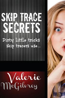 Skip Trace Secrets: Dirty little tricks skip tracers use... Cover Image