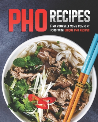 Pho Recipes: Find yourself some comfort food with unique pho recipes Cover Image