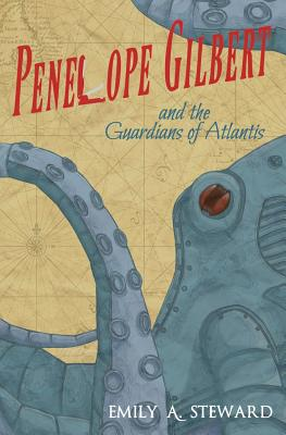 Penelope Gilbert and the Guardians of Atlantis: A Middle Grade Steampunk Fantasy Cover Image