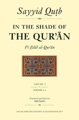 In the Shade of the Qur'an, Volume 1 (Fi Zilal Al-Qur'an): Surah 1 Al-Fatihah & Surah 2 Al-Baqarah Cover Image